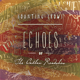 Counting Crows - Echoes of the Outlaw Roadshow