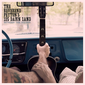 The Reverend Peyton's Big Damn Band - Between The Ditches