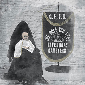 Riverboat Gamblers - The Wolf You Feed