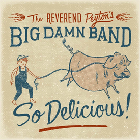 The Reverend Peyton's Big Damn Band - So Delicious!